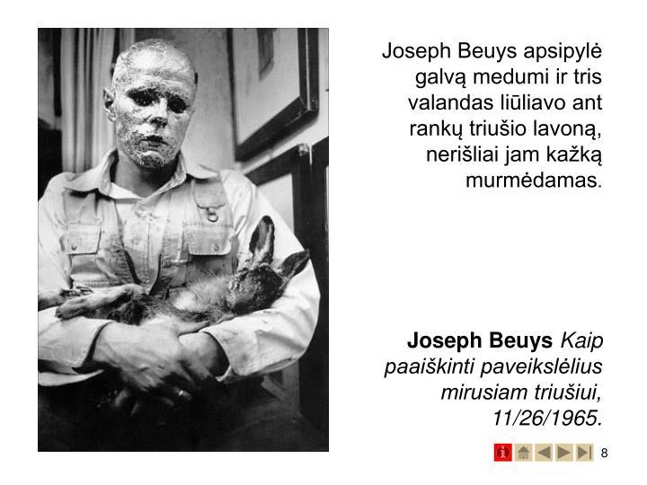 Joseph Beuys apsipylė galvą medumi ir tris valandas liūliavo ant rankų triušio lavoną, nerišliai jam kažką murmėdamas