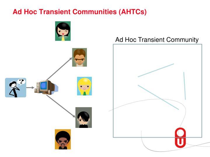 Ad Hoc Transient Communities (AHTCs)