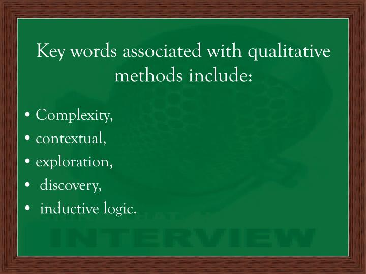Key words associated with qualitative methods include: