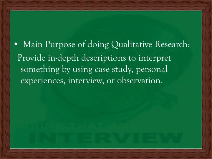Main Purpose of doing Qualitative Research: