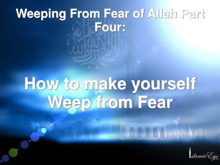 How to make yourself weep from fear