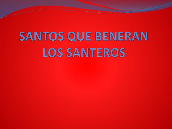 SANTOS QUE BENERAN LOS SANTEROS