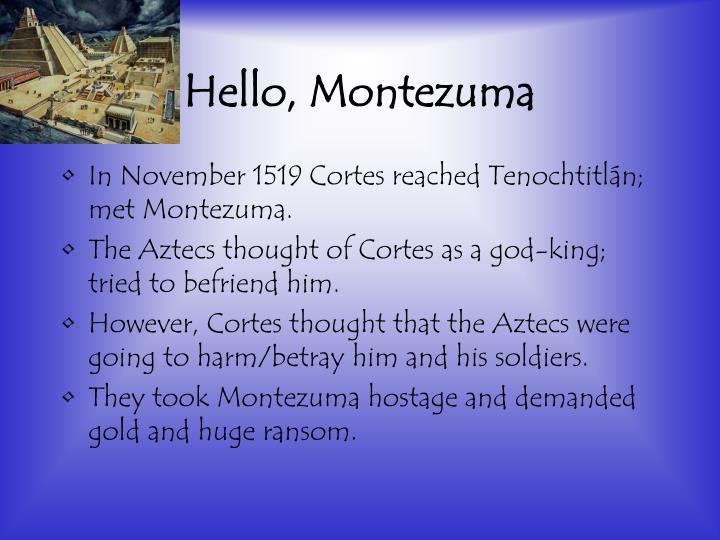 Hello, Montezuma