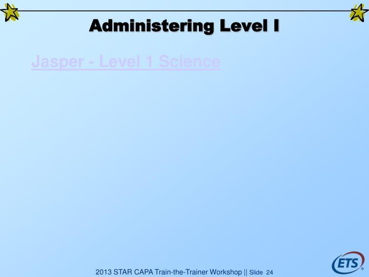 Administering Level I
