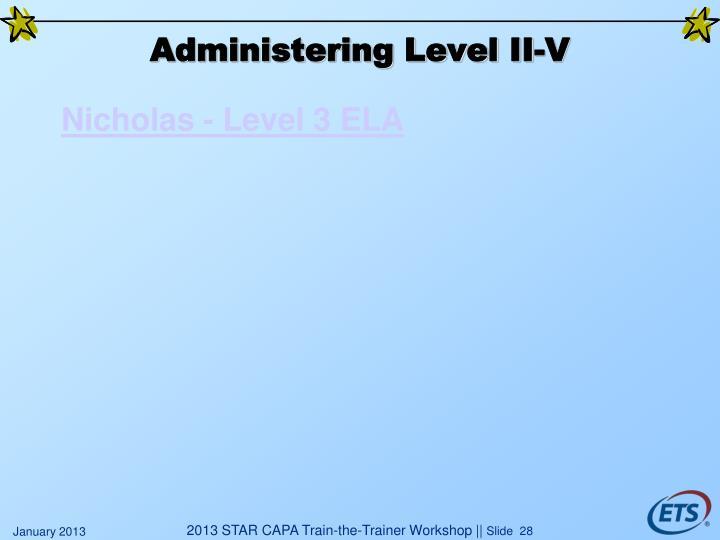 Administering Level II-V
