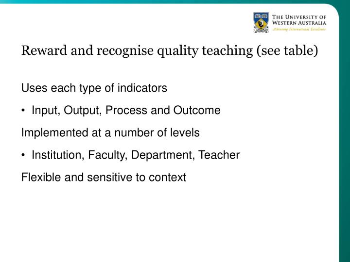 Reward and recognise quality teaching (see table)