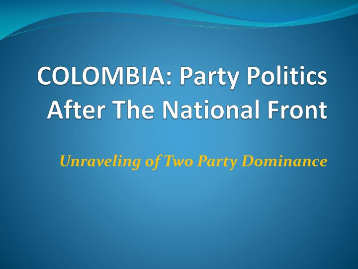 COLOMBIA: Party Politics After The National Front