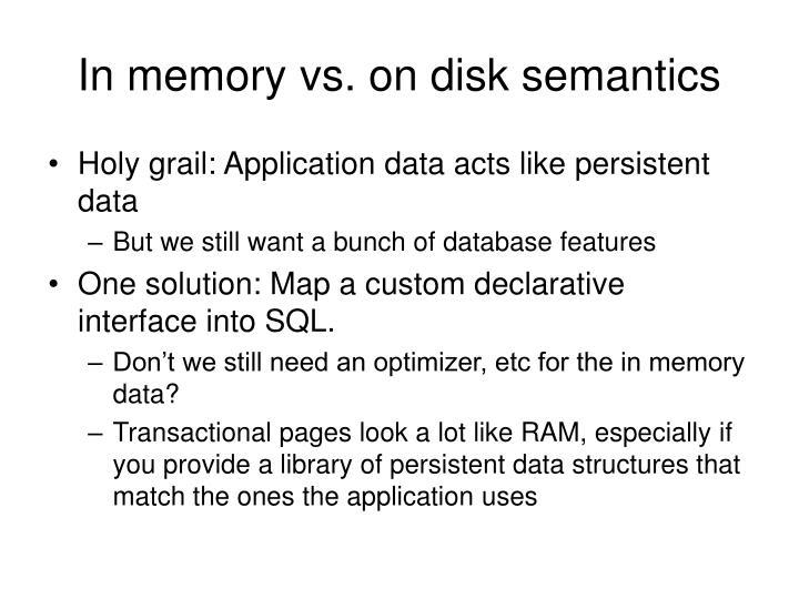 In memory vs. on disk semantics