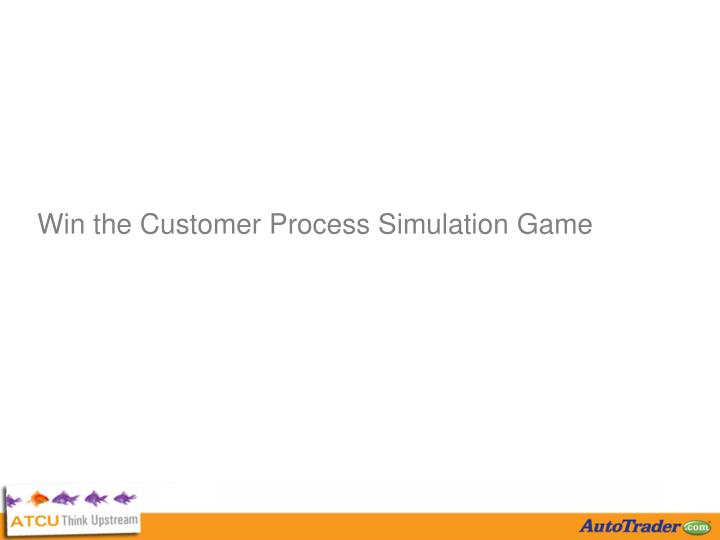 Win the Customer Process Simulation Game