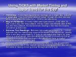 using ticks with market timing and taylor trend for the day1