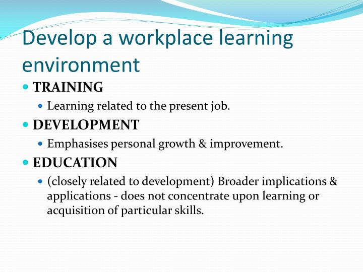 Develop a workplace learning environment