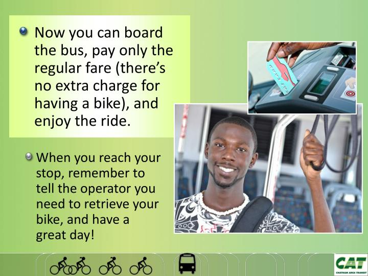 Now you can board the bus, pay only the regular fare (there's no extra charge for having a bike), and enjoy the ride.