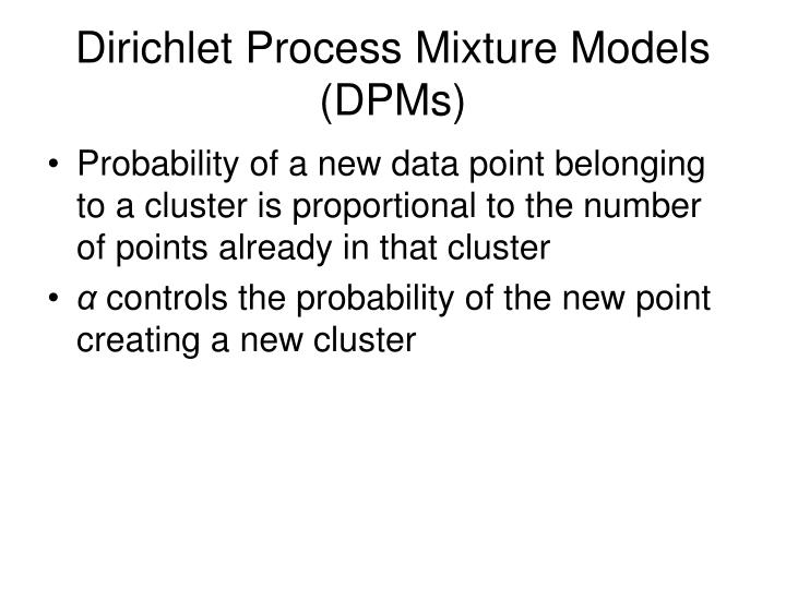 Dirichlet Process Mixture Models (DPMs)