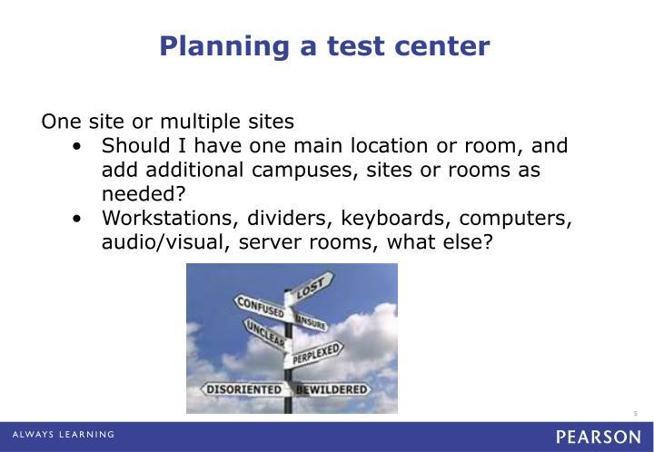 Planning a test center