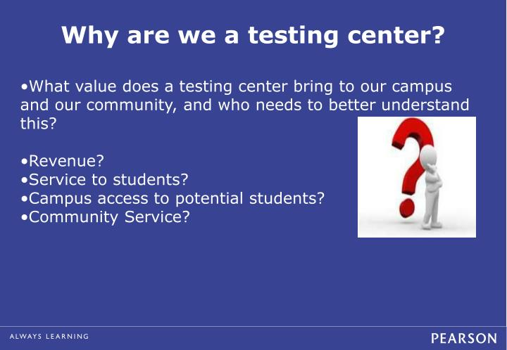 Why are we a testing center?