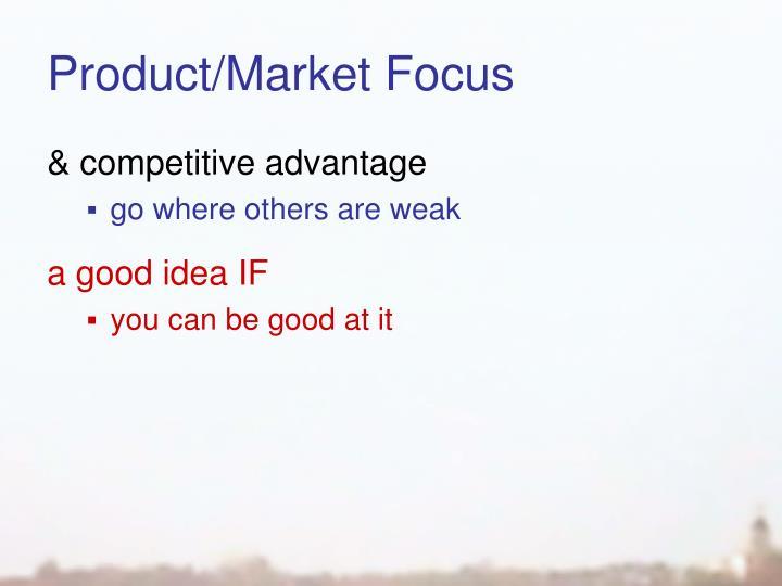 Product/Market Focus