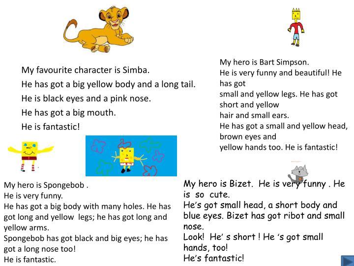 My hero is Bart Simpson.