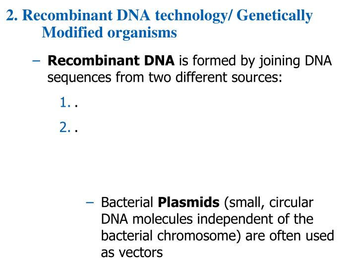 2. Recombinant DNA technology/ Genetically Modified organisms