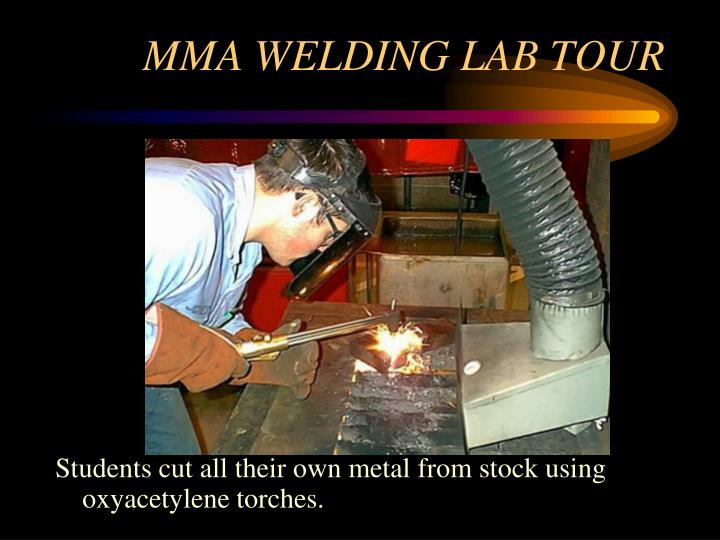 Students cut all their own metal from stock using oxyacetylene torches.