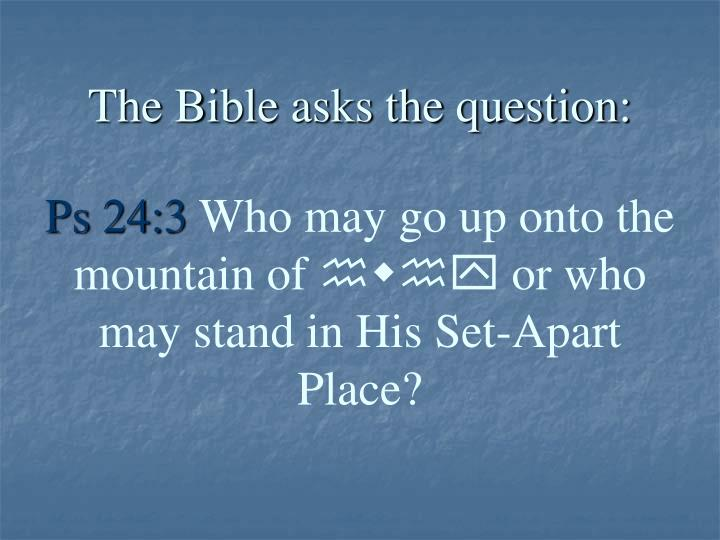 The Bible asks the question: