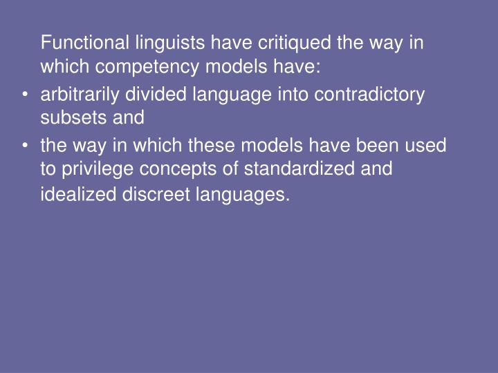 Functional linguists have critiqued the way in which competency models have: