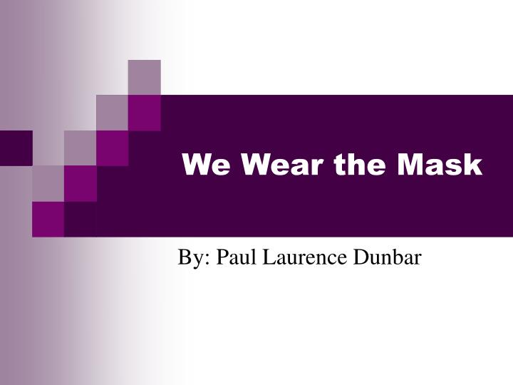 We Wear The Mask Essay