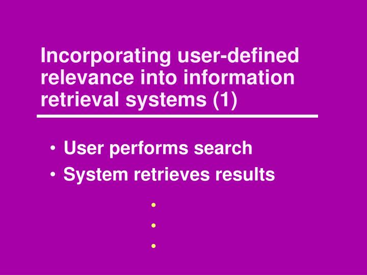 Incorporating user-defined relevance into information retrieval systems (1)