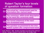 robert taylor s four levels of question formation