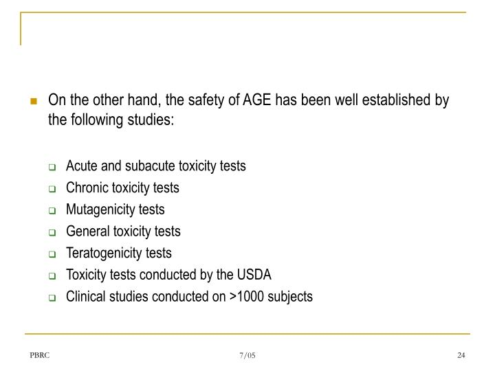On the other hand, the safety of AGE has been well established by the following studies:
