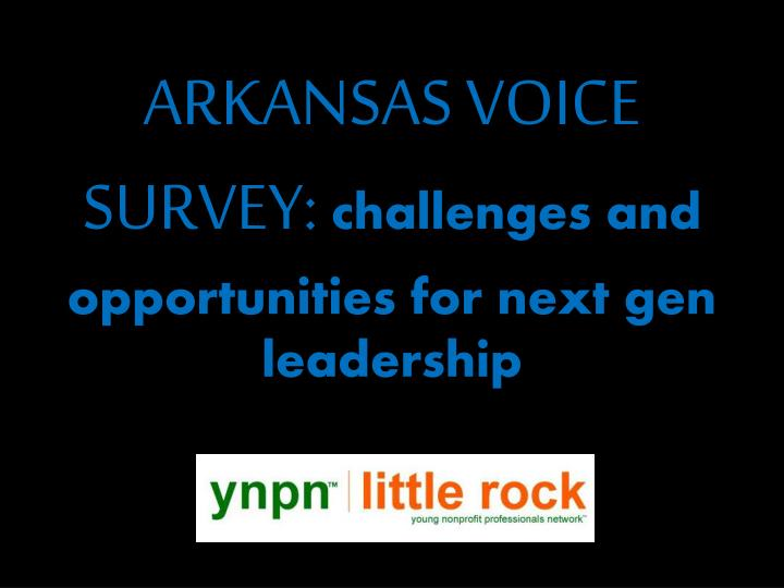 Arkansas voice survey challenges and opportunities for next gen leadership