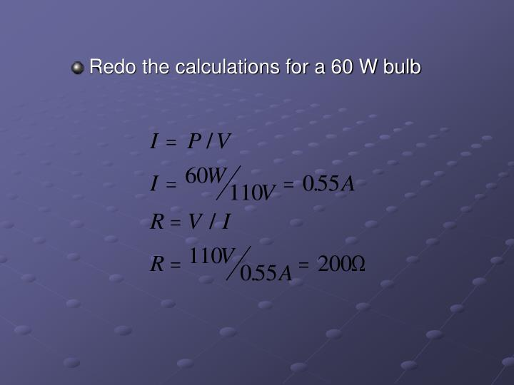 Redo the calculations for a 60 W bulb