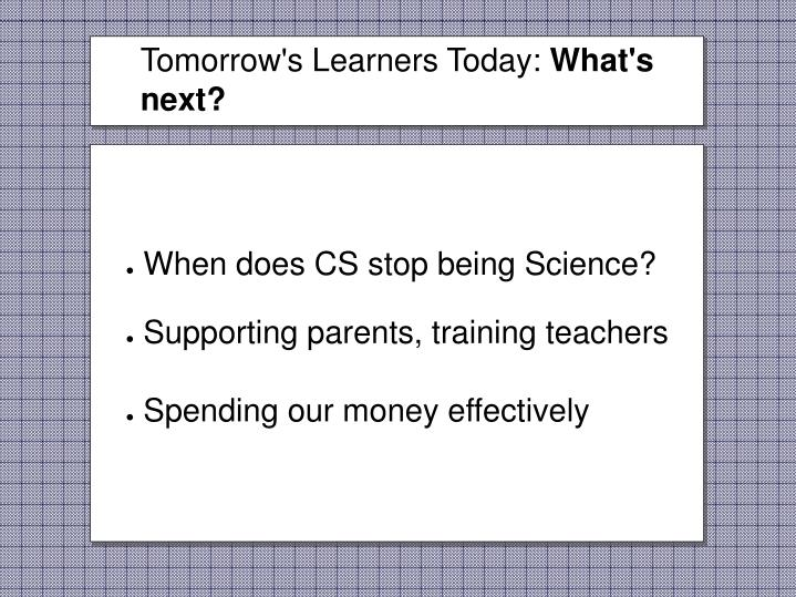 Tomorrow's Learners Today: