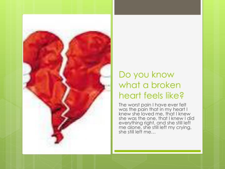 Do you know what a broken heart feels like?
