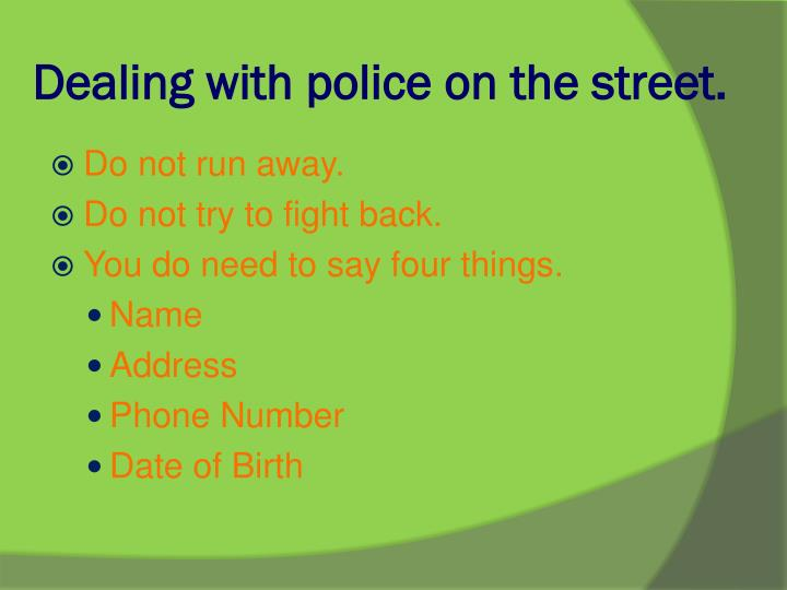 Dealing with police on the street.