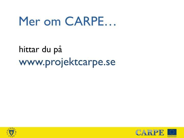 Mer om CARPE…