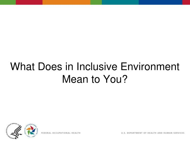 What Does in Inclusive Environment Mean to You?