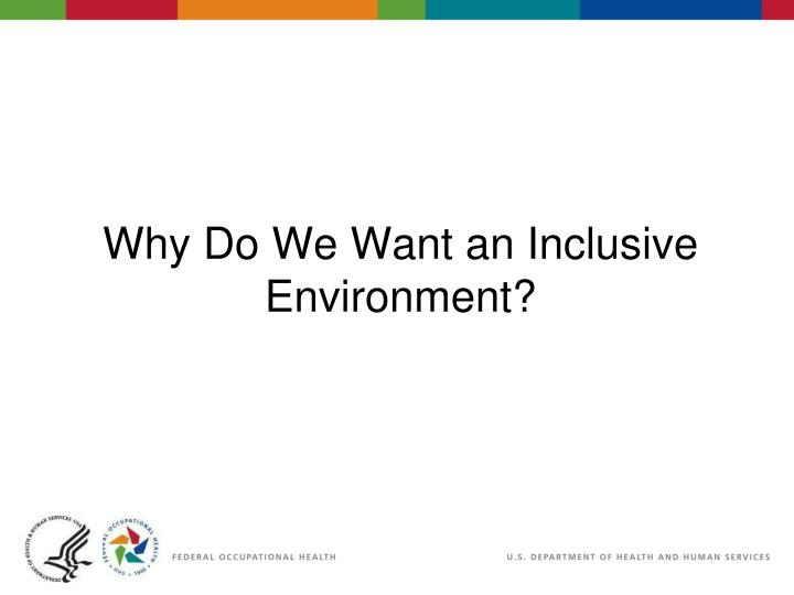 Why do we want an inclusive environment