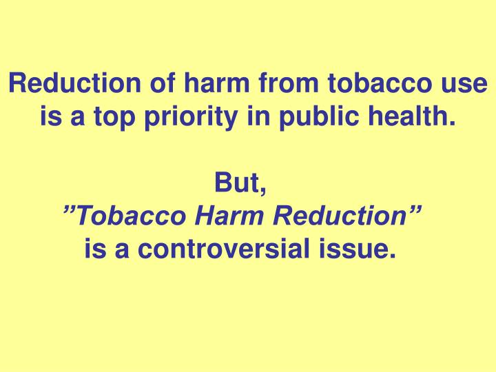 Reduction of harm from tobacco use is a top priority in public health
