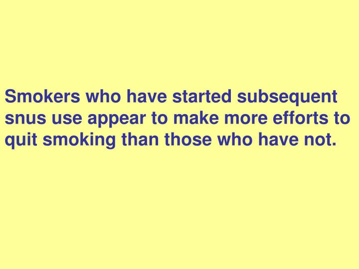 Smokers who have started subsequent snus use appear to make more efforts to quit smoking than those who have not.