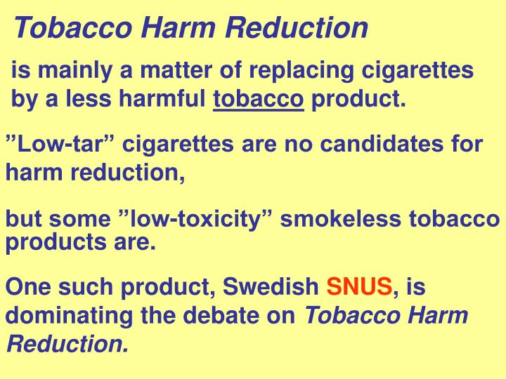 Tobacco harm reduction is mainly a matter of replacing cigarettes by a less harmful tobacco product
