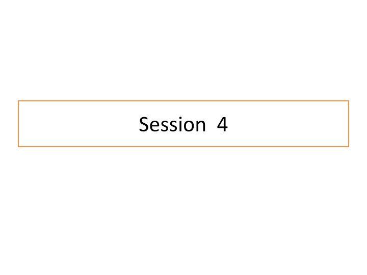 Session  4