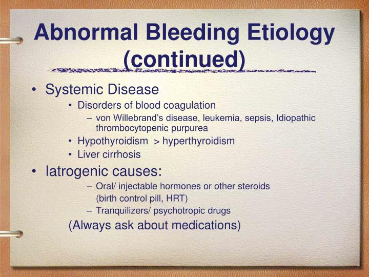 Abnormal Bleeding Etiology (continued)