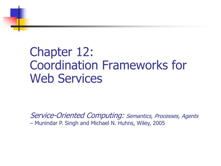 Chapter 12 coordination frameworks for web services