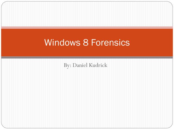 Windows 8 forensics