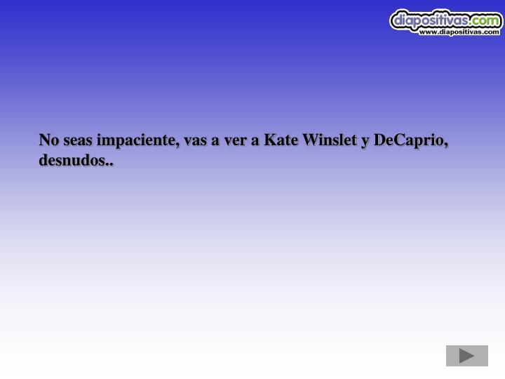 No seas impaciente, vas a ver a Kate Winslet y DeCaprio, desnudos..