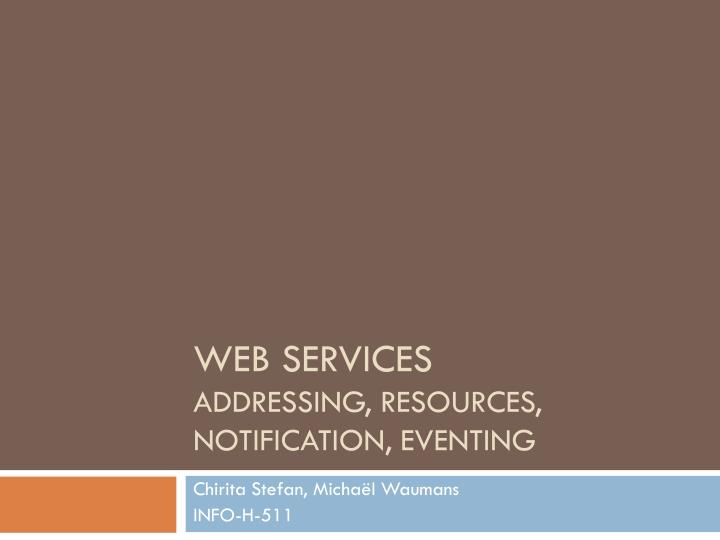 Web services addressing resources notification eventing