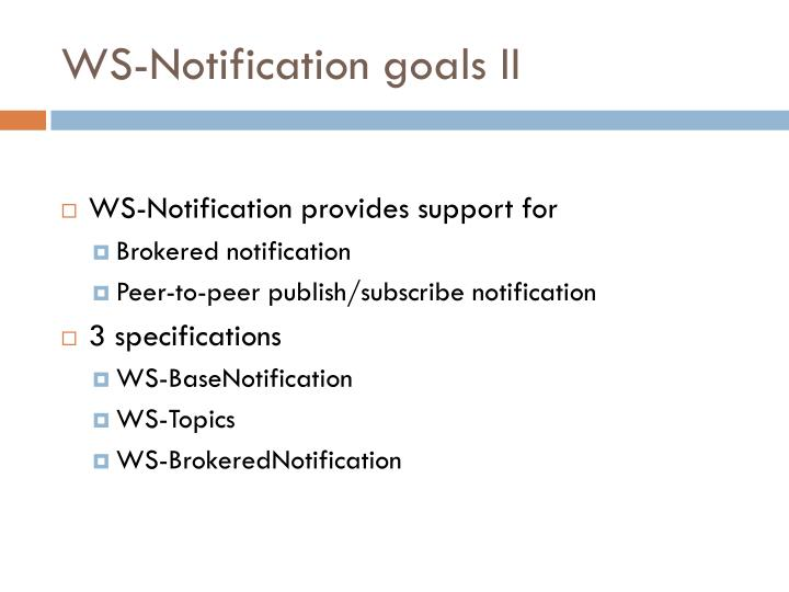 WS-Notification goals II