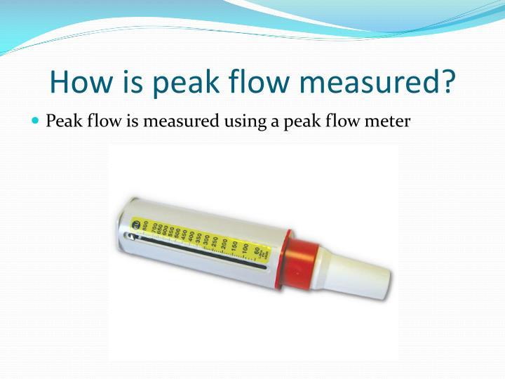 How is peak flow measured?