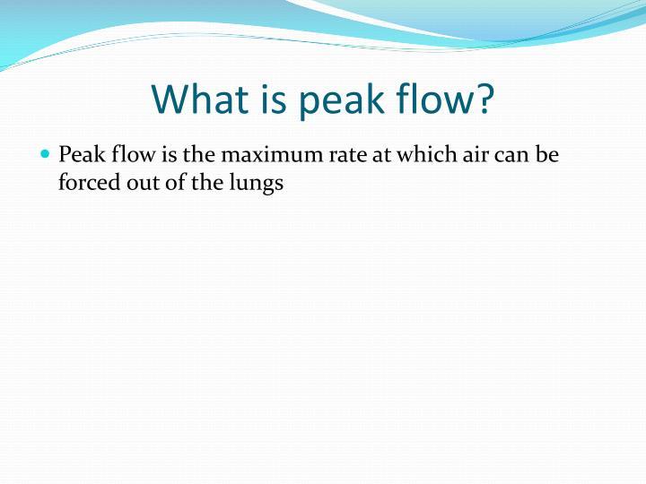 What is peak flow?
