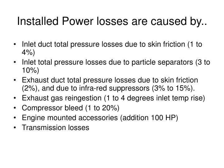 Installed Power losses are caused by..